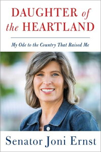 Daughter of the Heartland: My Ode to the Country That Raised Me DAUGHTER OF THE HEARTLAND [ Joni Ernst ]