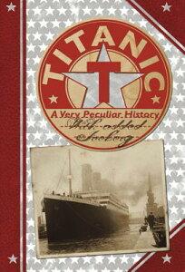 Titanic: A Very Peculiar History TITANIC A VERY PECULIAR HIST V (Very Peculiar Histories) [ Jim Pipe ]
