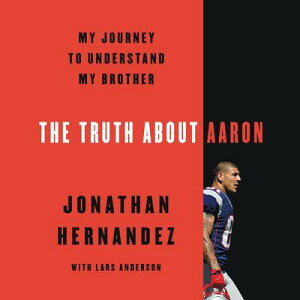 The Truth about Aaron: My Journey to Understand My Brother TRUTH ABT AARON D [ Jonathan Hernandez ]