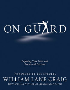 On Guard: Defending Your Faith with Reason and Precision ON GUARD [ William Lane Craig ]
