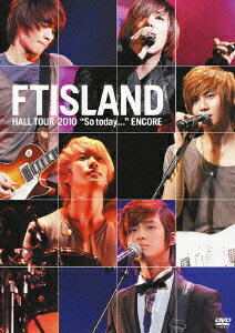 "FTISLAND HALL TOUR 2010 ""So today..."" ENCORE画像"