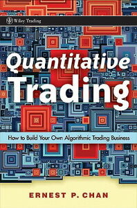 Quantitative Trading: How to Build Your Own Algorithmic Trading Business QUANTITATIVE TRADING (Wiley Trading) [ Ernie Chan ]