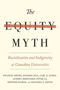 The Equity Myth: Racialization and Indigeneity at Canadian Universities EQUITY MYTH [ Frances Henry ]