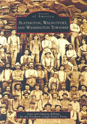 Slatington, Walnutport, and Washington Township SLATINGTON WALNUTPORT & WASHIN (Images of America (Arcadia Publishing)) [ Sean Billings ]