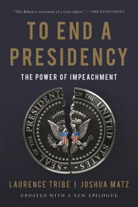 To End a Presidency: The Power of Impeachment TO END A PRESIDENCY [ Laurence Tribe ]