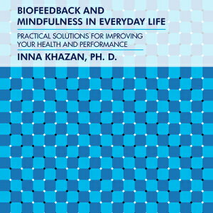 Biofeedback and Mindfulness in Everyday Life: Practical Solutions for Improving Your Health and Perf BIOFEEDBACK & MINDFULNESS IN D [ Inna Khazan ]