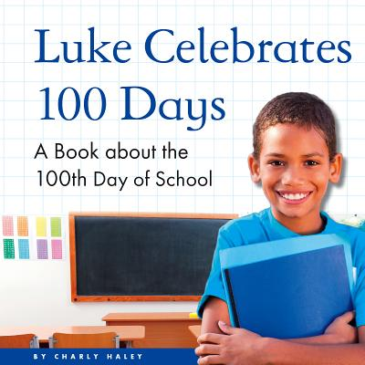 Luke Celebrates 100 Days: A Book about the 100th Day of School画像