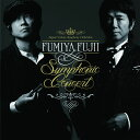 FUMIYA FUJII SYMPHONIC CONCERT [ 藤井フミヤ ]