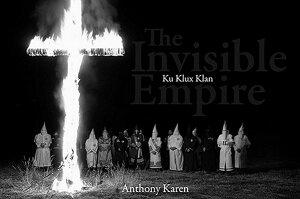 【送料無料】The Invisible Empire: Ku Klux Klan [ Anthony S. Karen ]