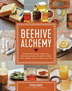 Beehive Alchemy: Projects and Recipes Using Honey, Beeswax, Propolis, and Pollen to Make Soap, Candl BEEHIVE ALCHEMY [ Petra Ahnert ]