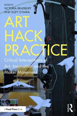 Art Hack Practice: Critical Intersections of Art, Innovation and the Maker Movement画像