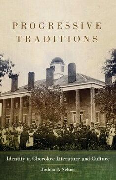 Progressive Traditions: Identity in Cherokee Literature and Culture PROGRESSIVE TRADITIONS (American Indian Literature & Critical Studies (Hardcover)) [ Joshua B. Nelson ]