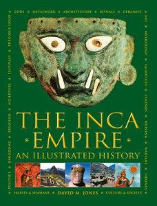 The Inca Empire: An Illustrated History INCA EMPIRE [ David M. Jones ]