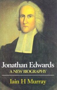 Jonathan Edwards: A New Biography JONATHAN EDWARDS [ Iain H. Murray ]