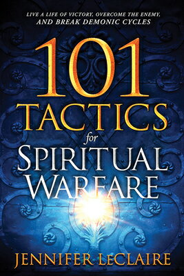 101 Tactics for Spiritual Warfare: Live a Life of Victory, Overcome the Enemy, and Break Demonic Cyc画像