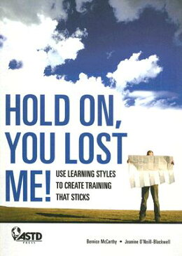Hold On, You Lost Me!: Use Learning Styles to Create Training That Sticks HOLD ON YOU LOST ME [ Jeanine Blackwell ]