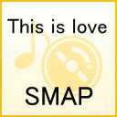 This is love [ SMAP ]