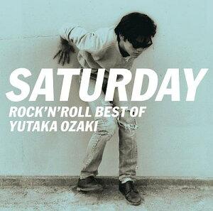 【楽天ブックスならいつでも送料無料】SATURDAY〜ROCK'N'ROLL BEST OF YUTAKA OZAKI [ 尾崎豊 ]