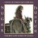 【送料無料】Sugar Hunter 〜THE BEST LOVE SONGS OF CHARA〜