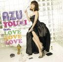 AZU(アズ)のカラオケ人気曲ランキング第4位 シングル曲「YOU & I feat. LOVE LOVE LOVE」のジャケット写真。
