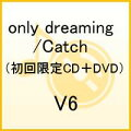 only dreaming/Catch(初回限定CD+DVD)