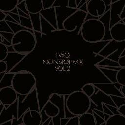 TVXQ NONSTOP-MIX VOL.2 [ 東方神起 ]