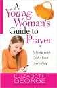 A Young Woman's Guide to Prayer: Talking with God about Everything YOUNG WOMANS GT PRAYER [ Elizabeth George ]