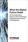 What the Digital Future Holds: 20 Groundbreaking Essays on How Technology Is Reshaping the Practice WHAT THE DIGITAL FUTURE HOLDS (Digital Future of Management) [ Mit Sloan Management Review ]