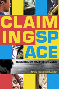 Claiming Space: Racialization in Canadian Cities CLAIMING SPACE [ Cheryl Teelucksingh ]