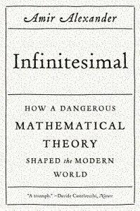 Infinitesimal: How a Dangerous Mathematical Theory Shaped the Modern World INFINITESIMAL [ Amir Alexander ]