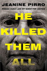 He Killed Them All: Robert Durst and My Quest for Justice HE KILLED THEM ALL [ Jeanine Pirro ]