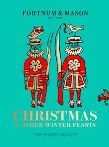 Fortnum & Mason: Christmas & Other Winter Feasts FORTNUM & MASON XMAS & OTHER W [ Tom Parker Bowles ]