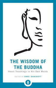 The Wisdom of the Buddha: Heart Teachings in His Own Words WISDOM OF THE BUDDHA (Shambhala Pocket Library) [ Anne Bancroft ]