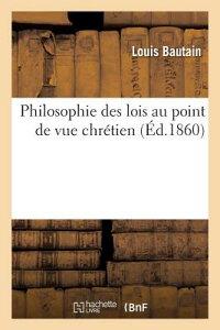 Philosophie Des Lois Au Point de Vue Chretien FRE-PHILOSOPHIE DES LOIS AU PO (Philosophie) [ Louis Bautain ]