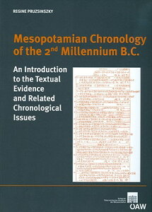 Mesopotamian Chronology of the 2nd Millennium B.C.: An Introduction to the Textual Evidence and Rela MESOPOTAMIAN CHRONOLOGY OF THE [ Regine Pruzsinsky ]