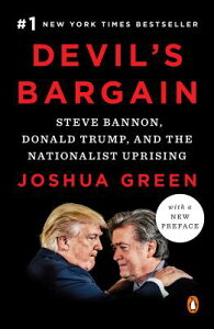 Devil's Bargain: Steve Bannon, Donald Trump, and the Nationalist Uprising DEVILS BARGAIN [ Joshua Green ]