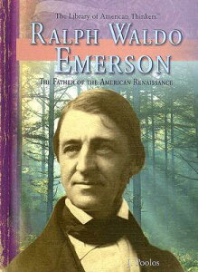 Ralph Waldo Emerson: The Father of the American Renaissance RALPH WALDO EMERSON -LIB (Library of American Thinkers) [ J. Poolos ]