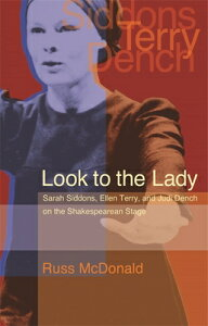 Look to the Lady: Sarah Siddons, Ellen Terry, and Judi Dench on the Shakespearean Stage LOOK TO THE LADY (Georgia Southern University Jack N. and Addie D. Averitt Lec) [ Russ McDonald ]