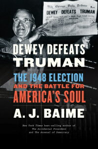 Dewey Defeats Truman: The 1948 Election and the Battle for America's Soul DEWEY DEFEATS TRUMAN [ A. J. Baime ]