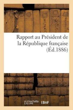 Rapport Au President de La Republique Francaise = Rapport Au Pra(c)Sident de La Ra(c)Publique Franaa FRE-RAPPORT AU PRESIDENT DE LA (Sciences Sociales) [ Imp De G. Gounouilhou ]