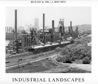 Industrial Landscapes INDUSTRIAL LANDSCAPES [ Bernd Becher ]