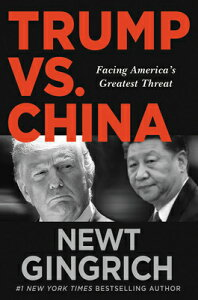 Trump vs. China: Facing America's Greatest Threat TRUMP VS CHINA [ Newt Gingrich ]