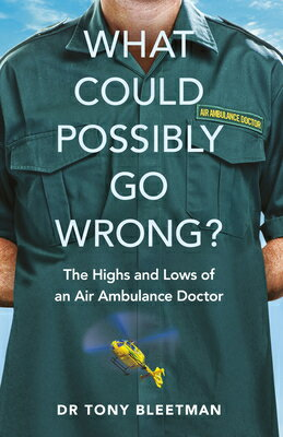 What Could Possibly Go Wrong?: The Highs and Lows of an Air Ambulance Doctor画像