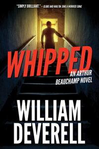 Whipped: An Arthur Beauchamp Novel WHIPPED (Arthur Beauchamp Novel) [ William Deverell ]