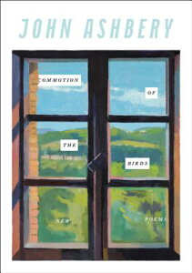 Commotion of the Birds: New Poems COMMOTION OF THE BIRDS [ John Ashbery ]