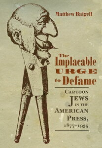 The Implacable Urge to Defame: Cartoon Jews in the American Press, 1877-1935 IMPLACABLE URGE TO DEFAME (Judaic Traditions in Literature, Music, and Art) [ Matthew Baigell ]
