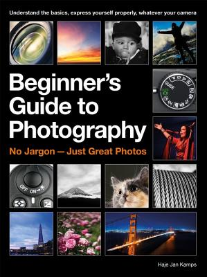 The Beginner's Guide to Photography: No Jargon - Just Great Photos BEGINNERS GT PHOTOGRAPHY [ Haje Jan Kamps ]