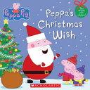 Peppa's Christmas Wish (Peppa Pig) PEPPA PIG PEPPAS XMAS WISH (PE (Peppa Pig) [ Scholastic ]