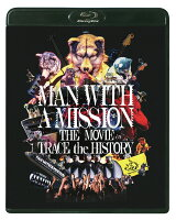 MAN WITH A MISSION THE MOVIE TRACE the HISTORY【Blu-ray】