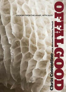 Offal Good: Cooking from the Heart, with Guts: A Cookbook OFFAL GOOD [ Chris Cosentino ]